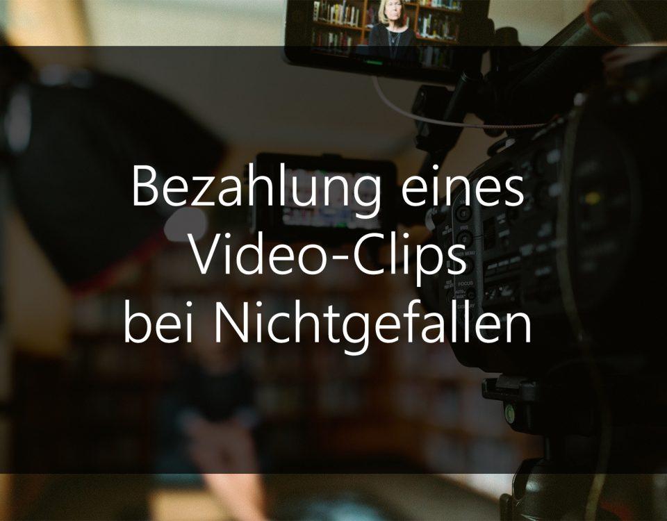 bezahlung eines videoclips bei nichtgefallen