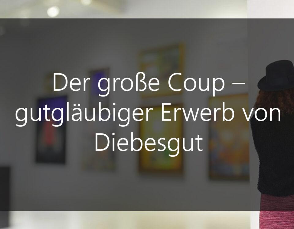 Der große Coup – gutgläubiger Erwerb von Diebesgut