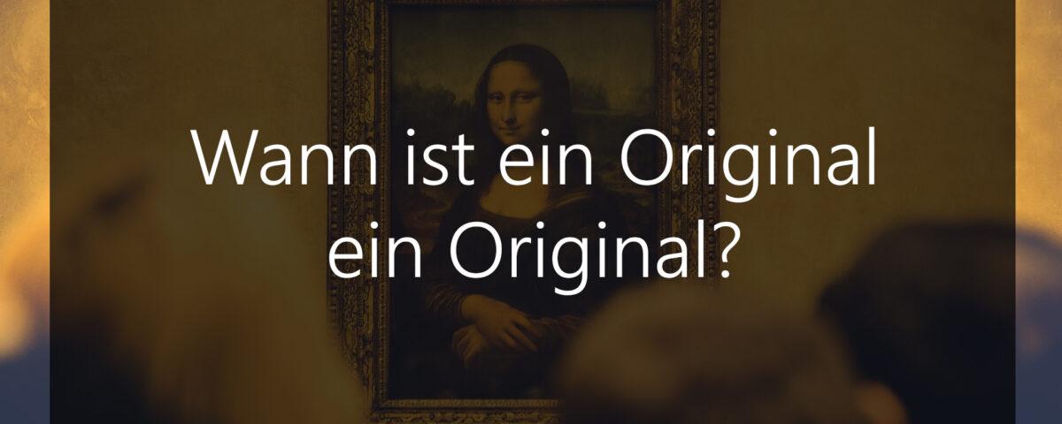 Wann ist ein Original Kunstwerk ein Original?