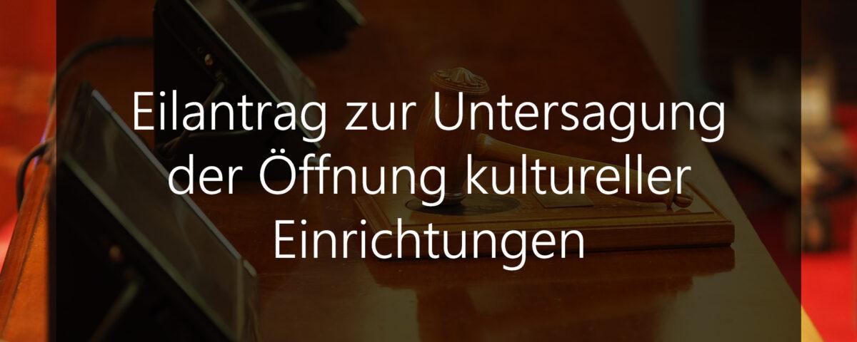 Kunstrecht Blog Eilantrag zur Untersagung der Öffnung kultureller Einrichtungen